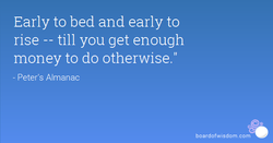 Early to bed and early to 