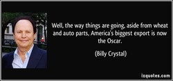 Well, the way things are going, aside from wheat 