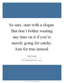 So sure, start with a slogan. 