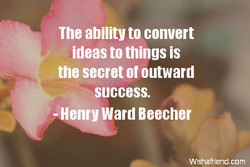The ability to convert 