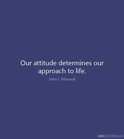 Our attitude determines our 