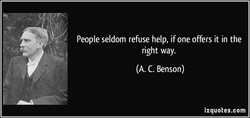 People seldom refuse help, if one offers it in the 