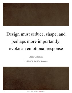 Design must seduce, shape, and 