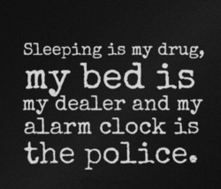Sleeping is my drug, 