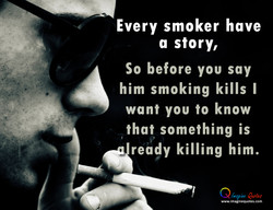 Every smoker have 