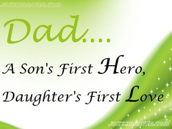 Dad... A Son's first Hero, Daughter's first Love