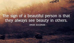 The sign of a beautiful person is that 
