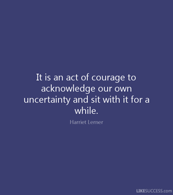 It is an act of courage to 
