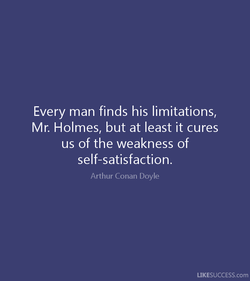 Every man finds his limitations, 