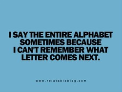 I SAY THE ENTIRE ALPHABET 
