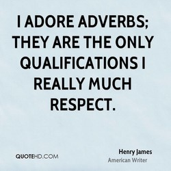 I ADORE ADVERBS; THEY ARE THE ONLY QUALIFICATIONS I REALLY MUCH RESPECT. Henry James QUOTEHD.COM American Writer