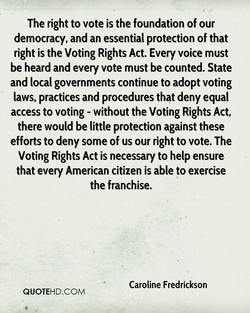 The right to vote is the foundation of our 