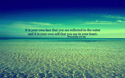 It is your own face that you see reflected in the water 