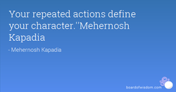 Your repeated actions define 