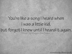 You're like a song heard when 