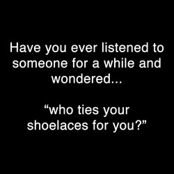 Have you ever listened to 