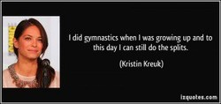 I did gymnastics when I was grmNing up and to 
