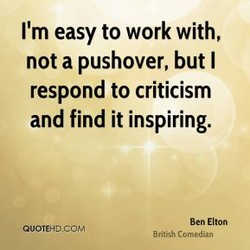 I'm easy to work with, 