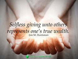 Selfless giving unto othe 