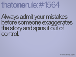Always admit your mistakes 