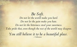 Be soft. 