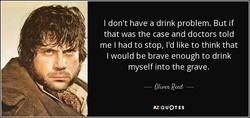 I don't have a drink problem. But if 