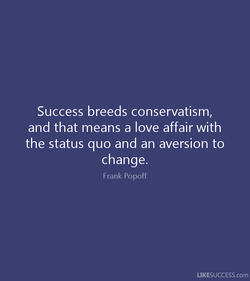 Success breeds conservatism, 