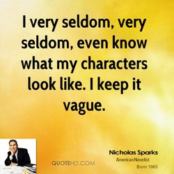 I very seldom, very 