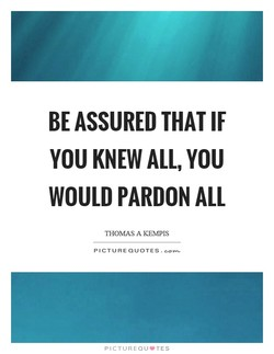 BE ASSURED THAT IF 