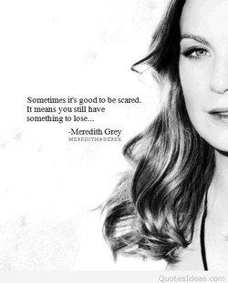 Sometimes it's good to be scared. 