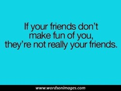 If your friends don't 