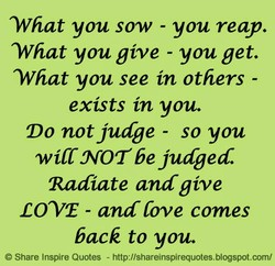 What you sow - you reap. 