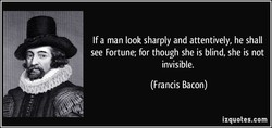 If a man look sharply and attentively, he shall 