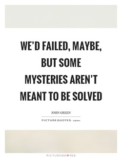 WE'D FAILED, MAYBE, 