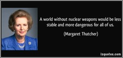 A world without nuclear weapons would be less 