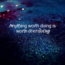 Anything worth doing is 