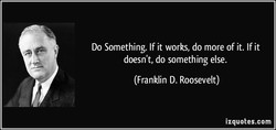 Do Something. If it works, do more of it. If it 