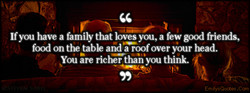 If you have a family that loves you, a few good friends, 