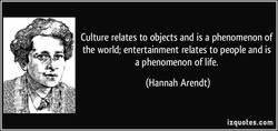 Culture relates to objects and is a phenomenon of 