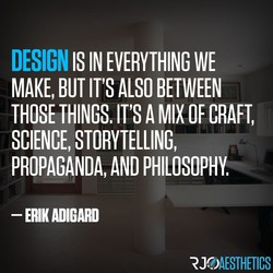DESIGN IS IN EVERYTHING WE 