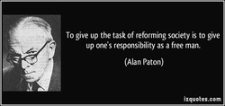 To give up the task of reforming society is to give 