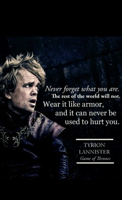 Never forget what you are. 