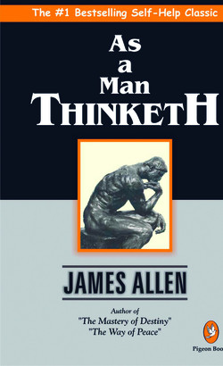 The #1 Bestselling Self-Help Classic Man THINKETH JAMES ALLEN Author of