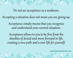 Do not see acceptance as a weakness. 