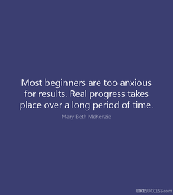 Most beginners are too anxious 