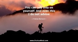 ou c ly on yourself. And even this domot advise Tristan Bernard www.StatusMind.com