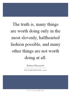 The truth is, many things 