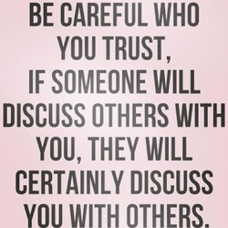 BE CAREFUL WHO 