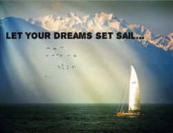 LET YOUR DREAMS SET SAIL.