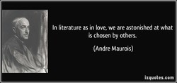 In literature as in love, we are astonished at what 